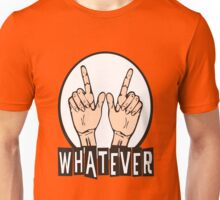 WHATEVER ! Unisex T-Shirt