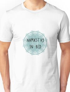 namastay in bed 2 Unisex T-Shirt