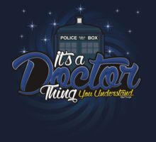 It's a Doctor Thing. by RooDesign