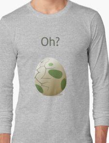 Oh? A hatching egg! Long Sleeve T-Shirt