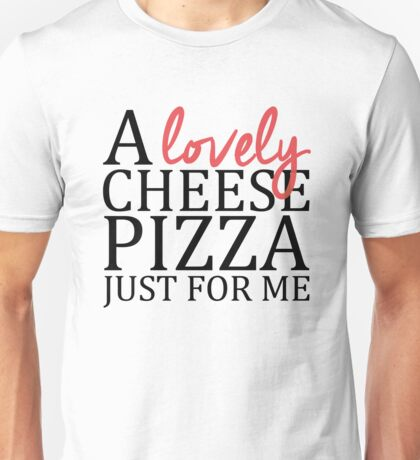 A lovely cheese pizza just for me - Home Alone Unisex T-Shirt