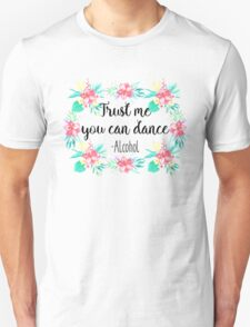 Trust me you can dance - Alcohol Unisex T-Shirt