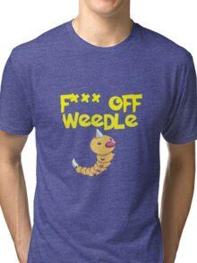 F*** off Weedle Tri-blend T-Shirt