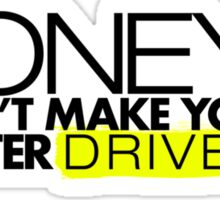 Money doesn't make you a better driver (2) Sticker