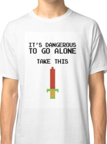 It's dangerous to go alone,Take this  Classic T-Shirt