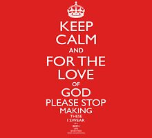 Keep Calm and for the Love of God Unisex T-Shirt