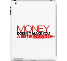 Money doesn't make you a better driver (3) iPad Case/Skin