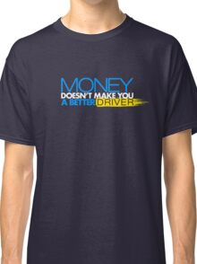 Money doesn't make you a better driver (4) Classic T-Shirt