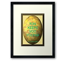 FUN KEEPS YOU YOUNG! Framed Print