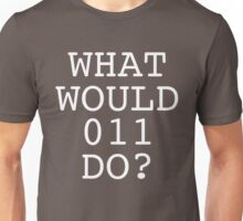 what would 011 do? Unisex T-Shirt