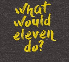 what would eleven do? Unisex T-Shirt