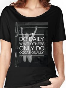 Do Daily What Others Do Occasionally Women's Relaxed Fit T-Shirt