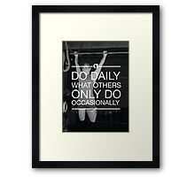 Do Daily What Others Do Occasionally Framed Print
