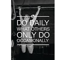 Do Daily What Others Do Occasionally Photographic Print