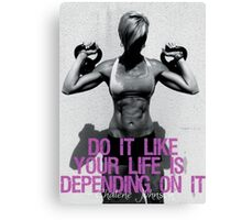 Do It Like Your Life Is Depending On It Canvas Print