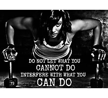 Do Not Let What You Cannot Do Interfere Photographic Print