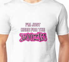 I'm Just Here For The Booze Unisex T-Shirt