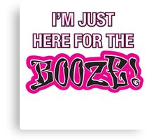 I'm Just Here For The Booze Canvas Print