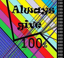 Always Give 100% by EloiseArt