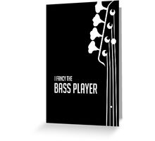 I Fancy the Bass Player Tee - Bass Guitarist - Bassist Greeting Card