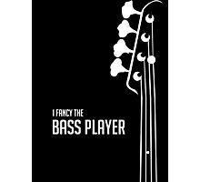 I Fancy the Bass Player Tee - Bass Guitarist - Bassist Photographic Print