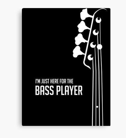 I'm Just Here for the Bass Player Tee - Bass Guitarist - Bassist Canvas Print