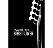 I'm Just Here for the Bass Player Tee - Bass Guitarist - Bassist Photographic Print