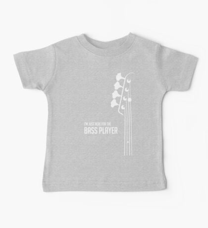 I'm Just Here for the Bass Player Tee - Bass Guitarist - Bassist Baby Tee