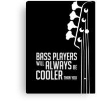 Bass Players Will Always Be Cooler Than You - Bass Headstock - Bass Guitarist - Bassist Canvas Print