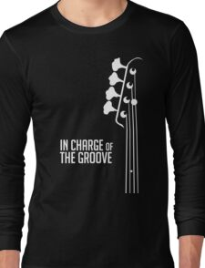 Bass Player - In Charge of the Groove - Bass Guitarist - Bassist Long Sleeve T-Shirt