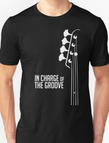 Bass Player - In Charge of the Groove - Bass Guitarist - Bassist Unisex T-Shirt