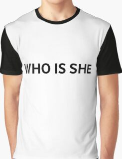 WHO IS SHE Graphic T-Shirt