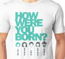 How Were You Born? Street Art Poster - Lady Gaga - Bruce Springsteen - Steppenwolf - Hank Williams Jnr Unisex T-Shirt