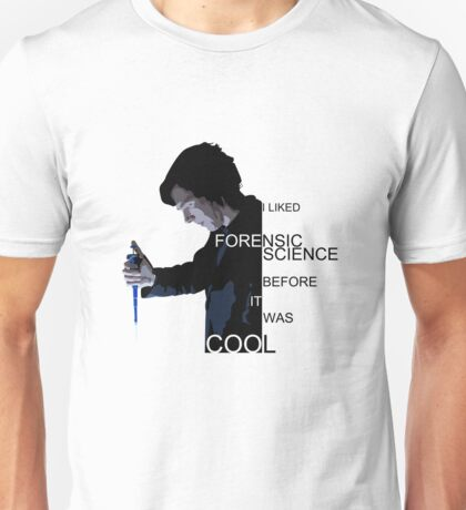 I Liked Forensic Science before it was Cool Unisex T-Shirt