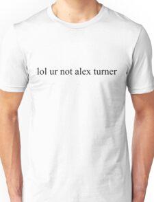 lol ur not alex turner top Unisex T-Shirt