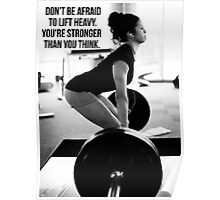 Don't Be Afraid To Lift Heavy Poster