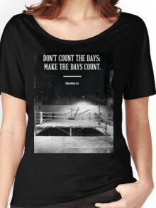 Don't Count The Days. Make The Days Count. Women's Relaxed Fit T-Shirt
