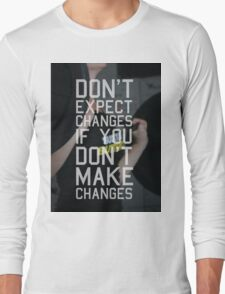 Don't Expect Changes If You Don't Make Changes Long Sleeve T-Shirt
