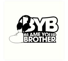 Blame Your Brother Podcast Art Print