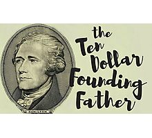 The Ten Dollar Founding Father Photographic Print