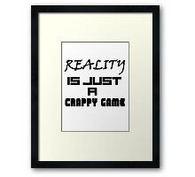 Reality is just a crappy game Framed Print
