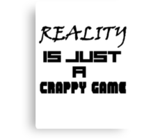 Reality is just a crappy game Canvas Print