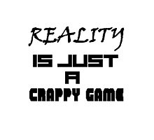 Reality is just a crappy game Photographic Print