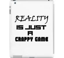 Reality is just a crappy game iPad Case/Skin