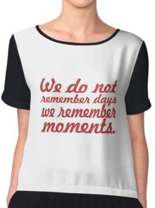 We do not remember days, we remember moments Chiffon Top