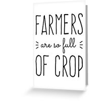 Farmers Are So Full of Crop Greeting Card
