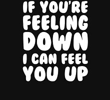 I can feel you up Unisex T-Shirt