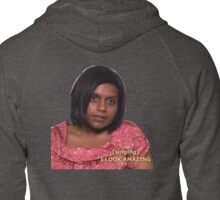 I look amazing--Kelly Kapoor Zipped Hoodie