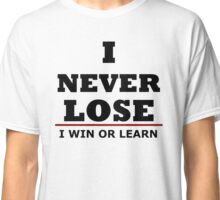 I Never Lose. . . I Win or Learn Classic T-Shirt