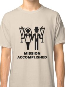 Mission Accomplished (Wedding / Marriage) Classic T-Shirt